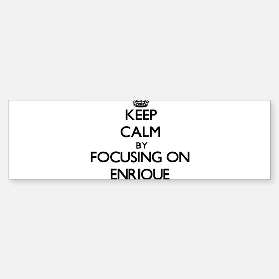 Keep Calm by focusing on on Enrique Bumper Bumper Stickers