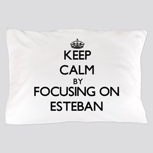 Keep Calm by focusing on on Esteban Pillow Case