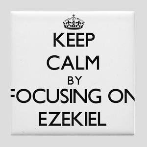 Keep Calm by focusing on on Ezekiel Tile Coaster