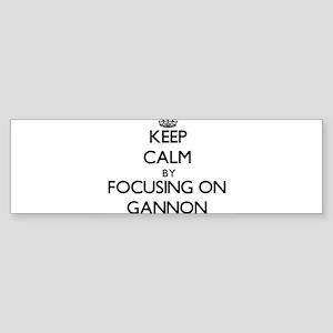 Keep Calm by focusing on on Gannon Bumper Sticker