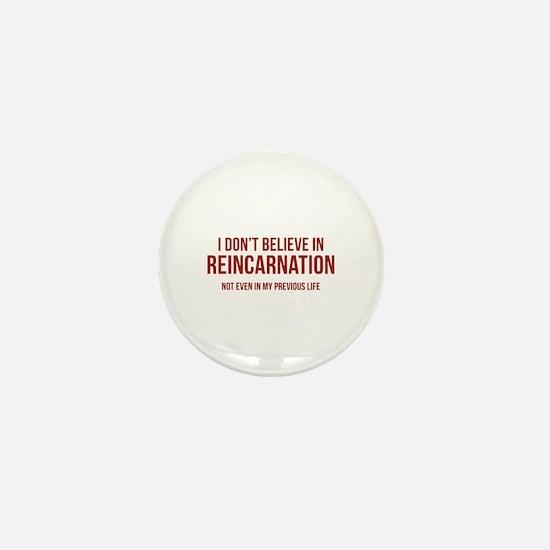 I Don't Believe In Reincarnation Mini Button