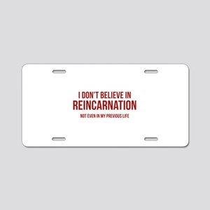 I Don't Believe In Reincarnation Aluminum License