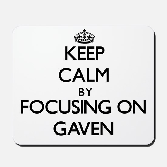 Keep Calm by focusing on on Gaven Mousepad