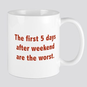 The First 5 Days After Weekend Are The Worst Mug