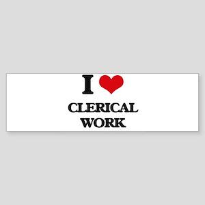 I love Clerical Work Bumper Sticker
