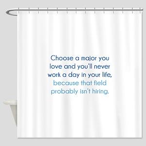 Choose A Major You Love Shower Curtain