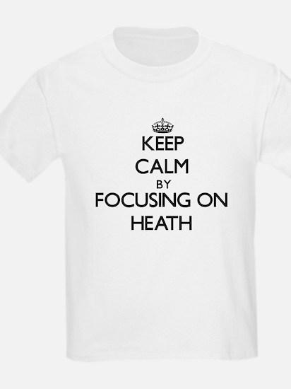 Keep Calm by focusing on on Heath T-Shirt