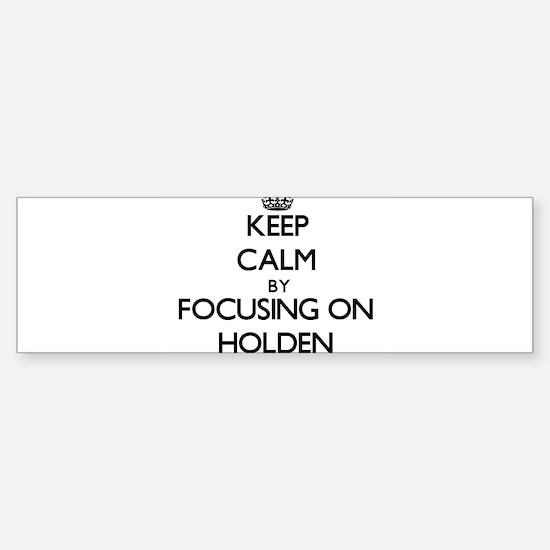 Keep Calm by focusing on on Holden Bumper Bumper Bumper Sticker