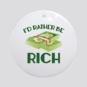 I'd Rather Be Rich Ornament (Round)