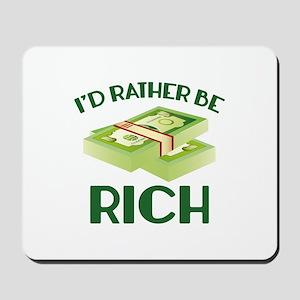 I'd Rather Be Rich Mousepad