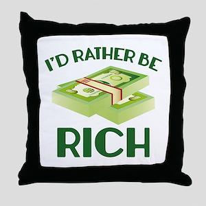 I'd Rather Be Rich Throw Pillow