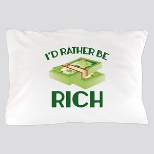 I'd Rather Be Rich Pillow Case