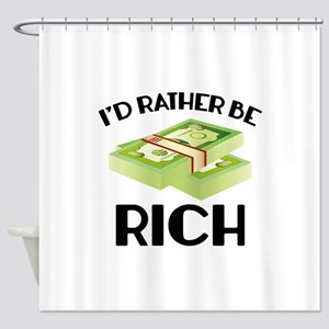 I'd Rather Be Rich Shower Curtain