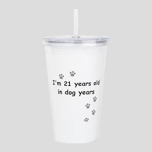 21 dog years 3 Acrylic Double-wall Tumbler