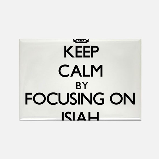 Keep Calm by focusing on on Isiah Magnets