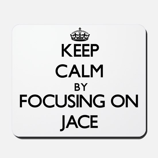 Keep Calm by focusing on on Jace Mousepad