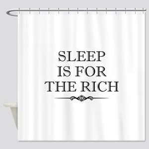 Sleep Is For The Rich Shower Curtain