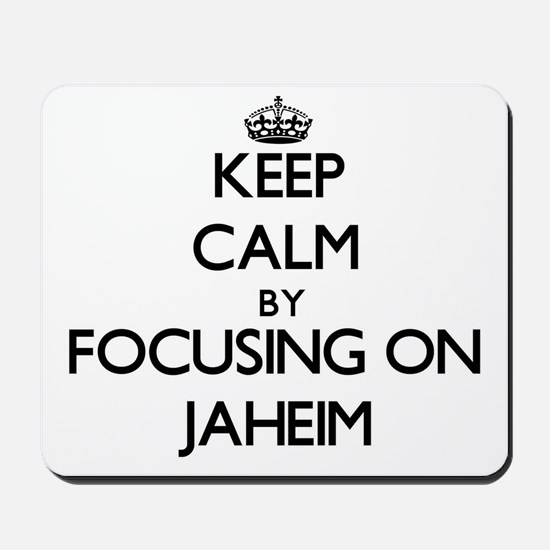 Keep Calm by focusing on on Jaheim Mousepad