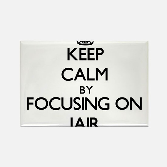 Keep Calm by focusing on on Jair Magnets