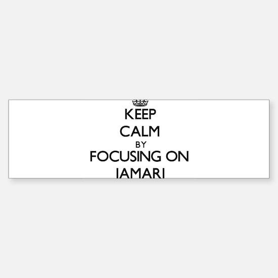 Keep Calm by focusing on on Jamari Bumper Bumper Bumper Sticker