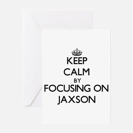 Keep Calm by focusing on on Jaxson Greeting Cards