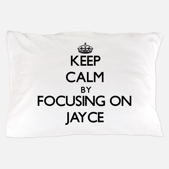 Keep Calm by focusing on on Jayce Pillow Case