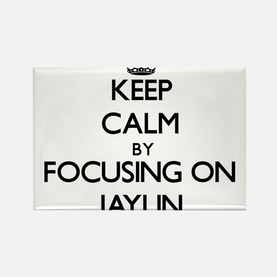 Keep Calm by focusing on on Jaylin Magnets