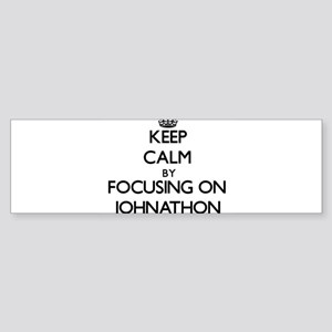 Keep Calm by focusing on on Johnath Bumper Sticker