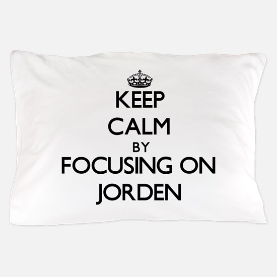 Keep Calm by focusing on on Jorden Pillow Case
