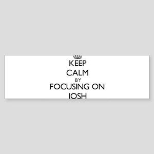 Keep Calm by focusing on on Josh Bumper Sticker
