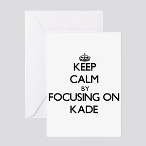 Keep Calm by focusing on on Kade Greeting Cards