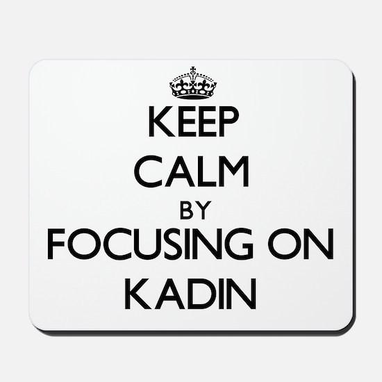 Keep Calm by focusing on on Kadin Mousepad