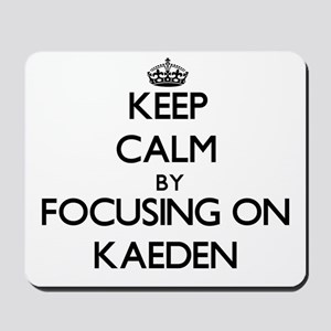 Keep Calm by focusing on on Kaeden Mousepad