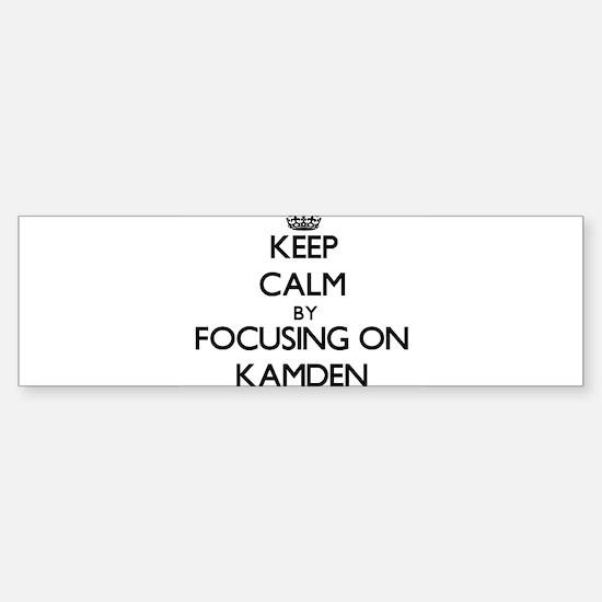 Keep Calm by focusing on on Kamden Bumper Bumper Bumper Sticker