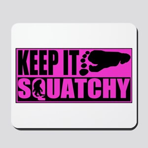 Keep it squatchy Pink Mousepad