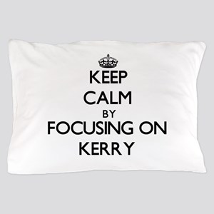 Keep Calm by focusing on on Kerry Pillow Case