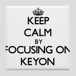 Keep Calm by focusing on on Keyon Tile Coaster