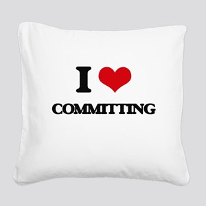 I love Committing Square Canvas Pillow