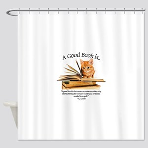 A good book is... Shower Curtain