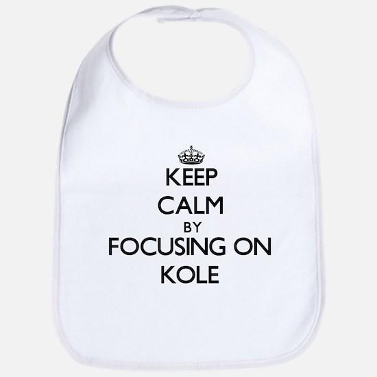 Keep Calm by focusing on on Kole Bib