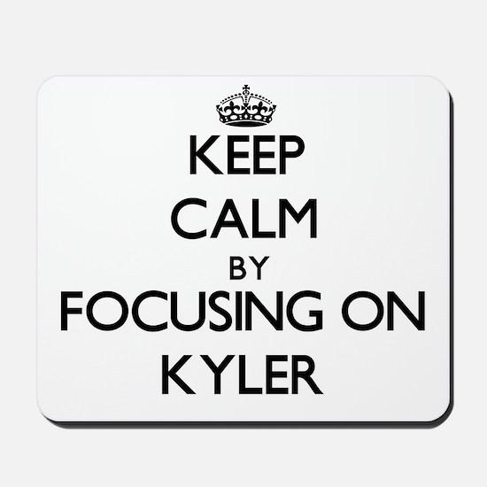 Keep Calm by focusing on on Kyler Mousepad