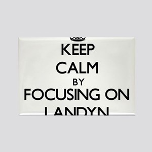 Keep Calm by focusing on on Landyn Magnets