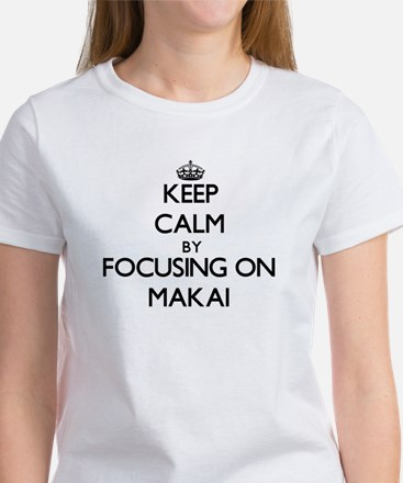 Keep Calm by focusing on on Makai T-Shirt