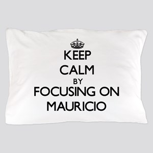 Keep Calm by focusing on on Mauricio Pillow Case