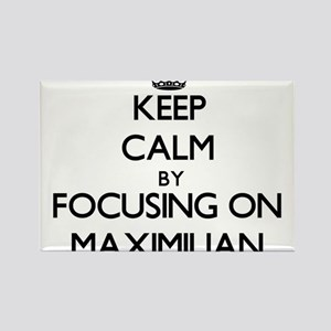 Keep Calm by focusing on on Maximilian Magnets