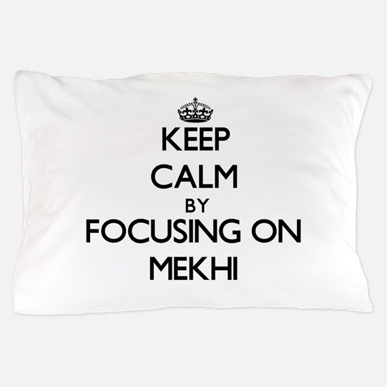 Keep Calm by focusing on on Mekhi Pillow Case