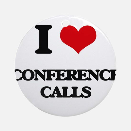 I love Conference Calls Ornament (Round)