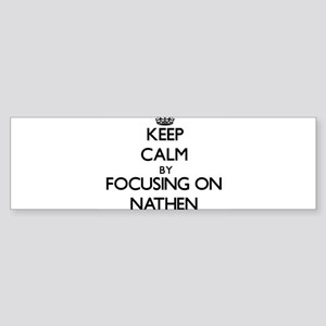 Keep Calm by focusing on on Nathen Bumper Sticker