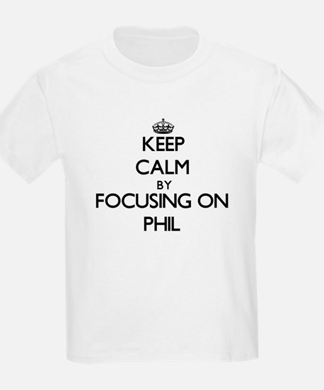 Keep Calm by focusing on on Phil T-Shirt