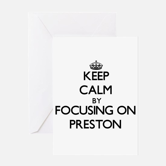 Keep Calm by focusing on on Preston Greeting Cards